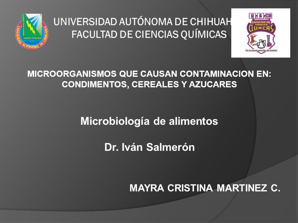 UNIVERSIDAD AUTÓNOMA DE CHIHUAHUA FACULTAD DE CIENCIAS QUÍMICAS MICROORGANISMOS QUE CAUSAN CONTAMINACION EN: CONDIMENTOS, CEREALES Y AZUCARES Microbio