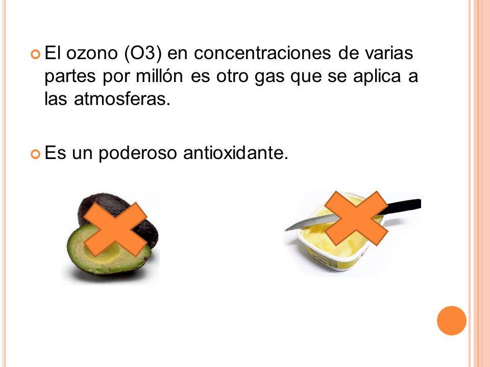 El ozono (O3) en concentraciones de varias partes por millón es otro gas que se aplica a las atmosferas. Es un poderoso antioxidante.
