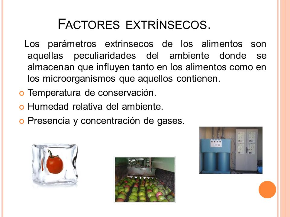 F ACTORES EXTRÍNSECOS. Los parámetros extrinsecos de los alimentos son aquellas peculiaridades del ambiente donde se almacenan que influyen tanto en l