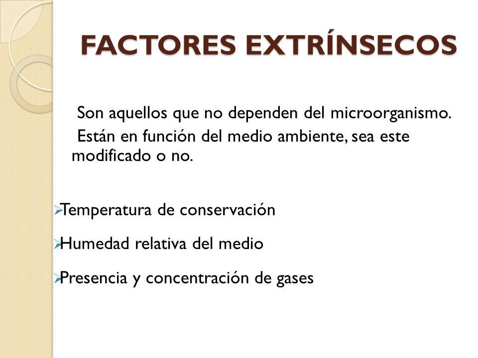 FACTORES EXTRÍNSECOS Son aquellos que no dependen del microorganismo. Están en función del medio ambiente, sea este modificado o no. Temperatura de co