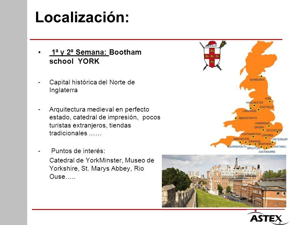 Localización: 1ª y 2ª Semana: Bootham school YORK -Capital histórica del Norte de Inglaterra -Arquitectura medieval en perfecto estado, catedral de im
