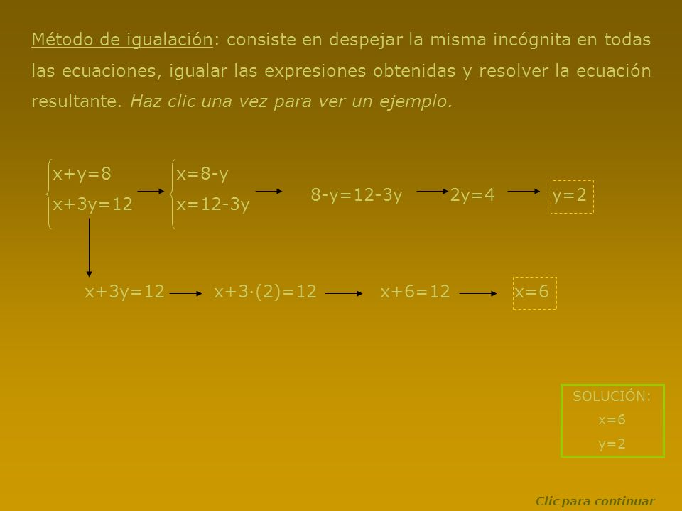Método de igualación: consiste en despejar la misma incógnita en todas las ecuaciones, igualar las expresiones obtenidas y resolver la ecuación result