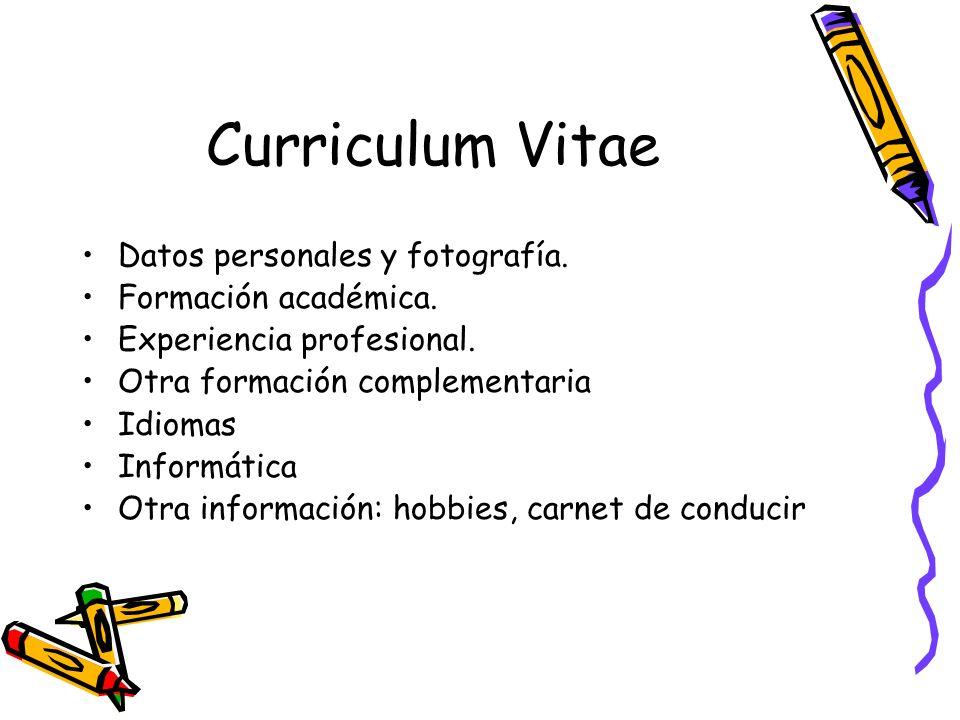 Curriculum Vitae Datos personales y fotografía. Formación académica. Experiencia profesional. Otra formación complementaria Idiomas Informática Otra i