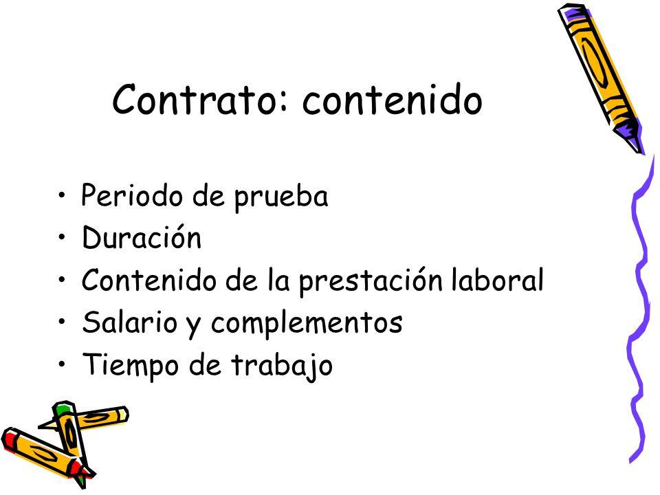 Contrato: contenido Periodo de prueba Duración Contenido de la prestación laboral Salario y complementos Tiempo de trabajo