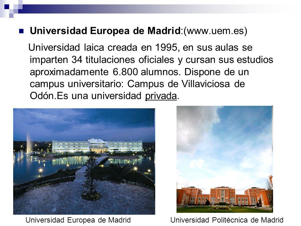 Universidad Europea de Madrid:(www.uem.es) Universidad laica creada en 1995, en sus aulas se imparten 34 titulaciones oficiales y cursan sus estudios