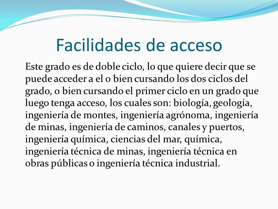 Facilidades de acceso Este grado es de doble ciclo, lo que quiere decir que se puede acceder a el o bien cursando los dos ciclos del grado, o bien cur