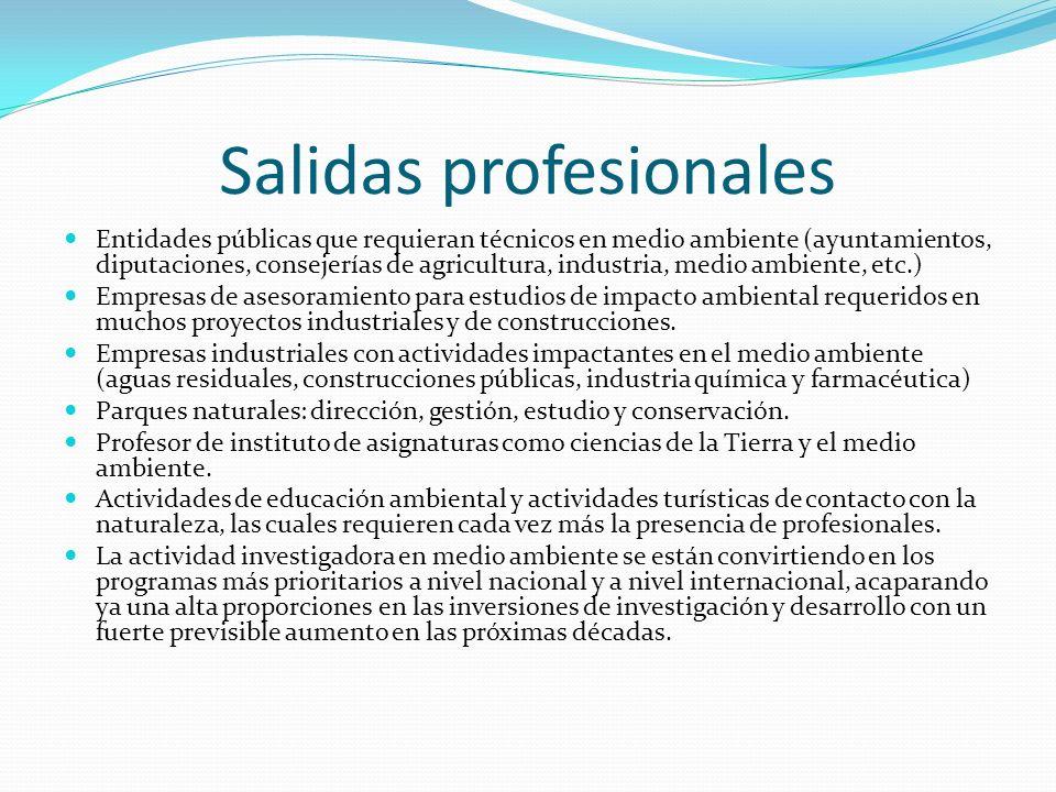 Salidas profesionales Entidades públicas que requieran técnicos en medio ambiente (ayuntamientos, diputaciones, consejerías de agricultura, industria,