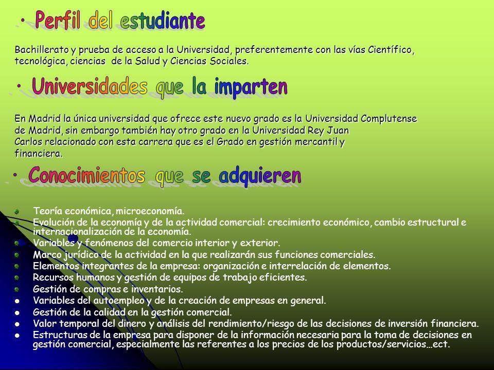 Bachillerato y prueba de acceso a la Universidad, preferentemente con las vías Científico, tecnológica, ciencias de la Salud y Ciencias Sociales.