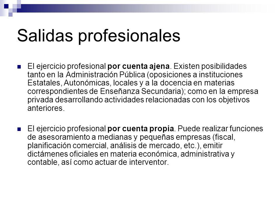 Salidas profesionales El ejercicio profesional por cuenta ajena. Existen posibilidades tanto en la Administración Pública (oposiciones a instituciones