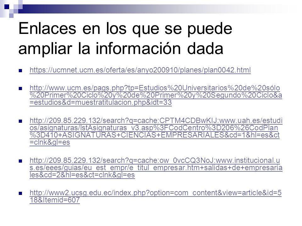 Enlaces en los que se puede ampliar la información dada https://ucmnet.ucm.es/oferta/es/anyo200910/planes/plan0042.html http://www.ucm.es/pags.php?tp=