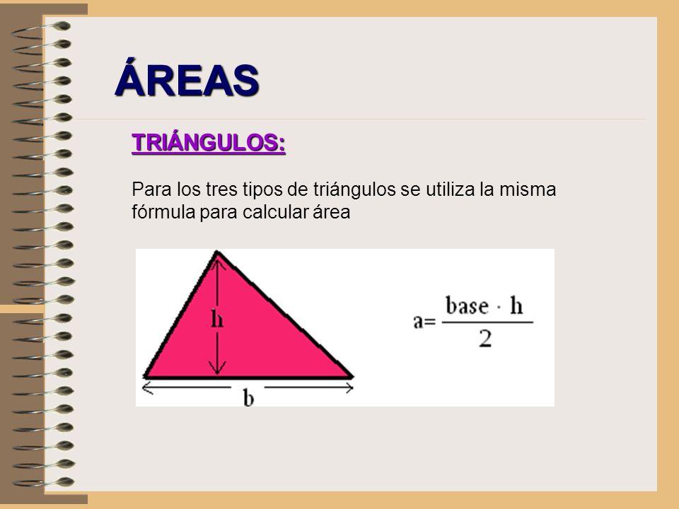 ÁREAS TRIÁNGULOS: Para los tres tipos de triángulos se utiliza la misma fórmula para calcular área