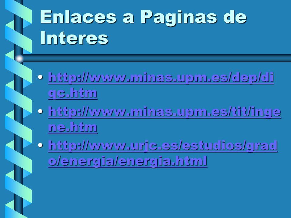 Enlaces a Paginas de Interes http://www.minas.upm.es/dep/di qc.htmhttp://www.minas.upm.es/dep/di qc.htmhttp://www.minas.upm.es/dep/di qc.htmhttp://www