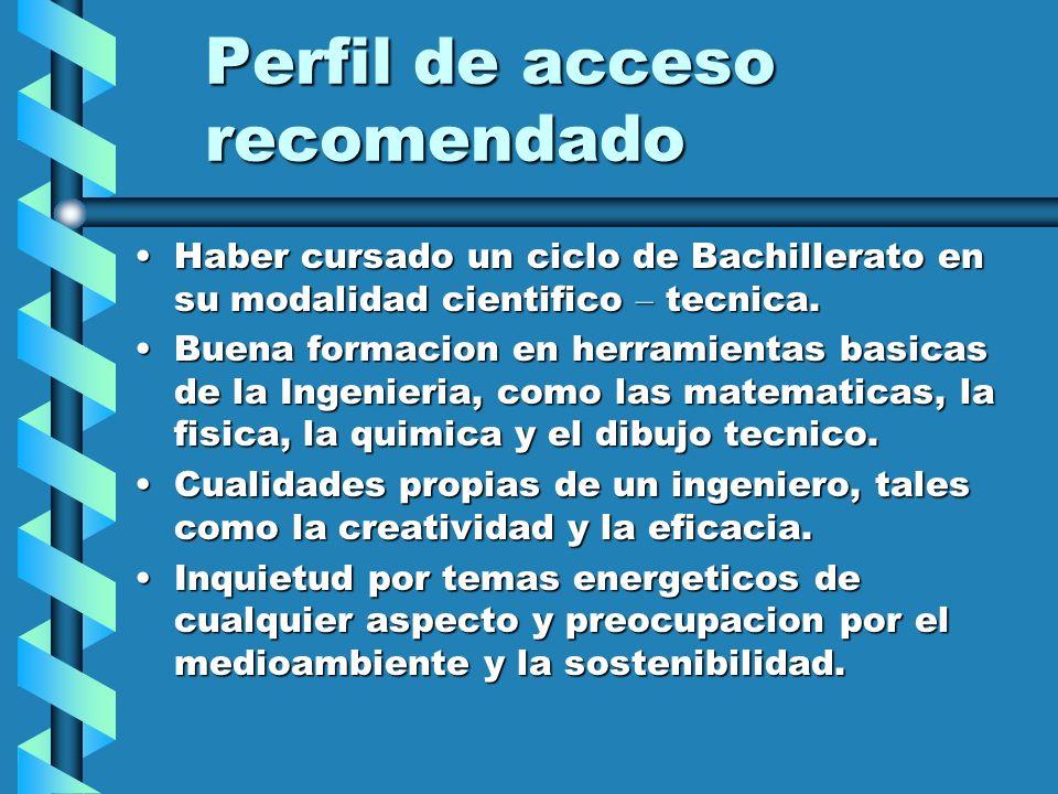 Perfil de acceso recomendado Haber cursado un ciclo de Bachillerato en su modalidad cientifico – tecnica.Haber cursado un ciclo de Bachillerato en su