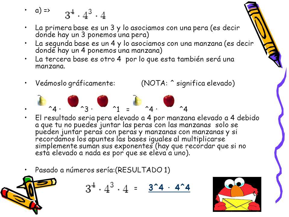 b) => La primera base es un 5 y lo asociamos con un plátano (es decir donde hay un 5 ponemos un plátano) La segunda base es un 5 por lo que esta también será un plátano.