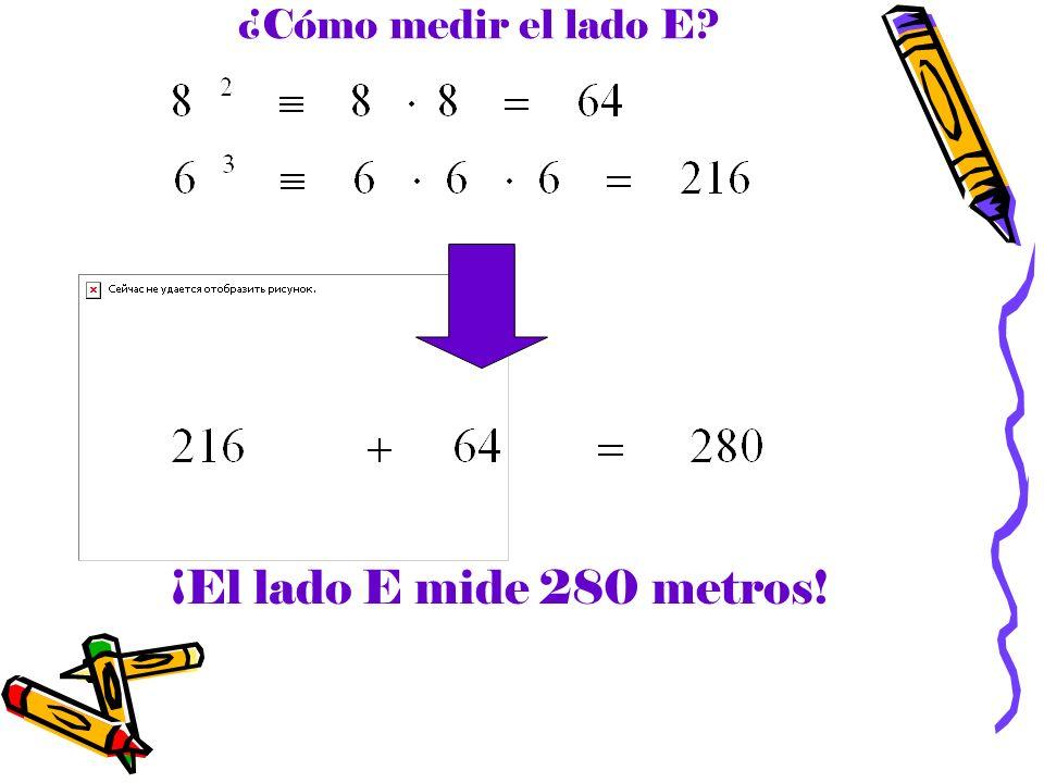 ¿Cómo medir el lado E? ¡El lado E mide 280 metros!