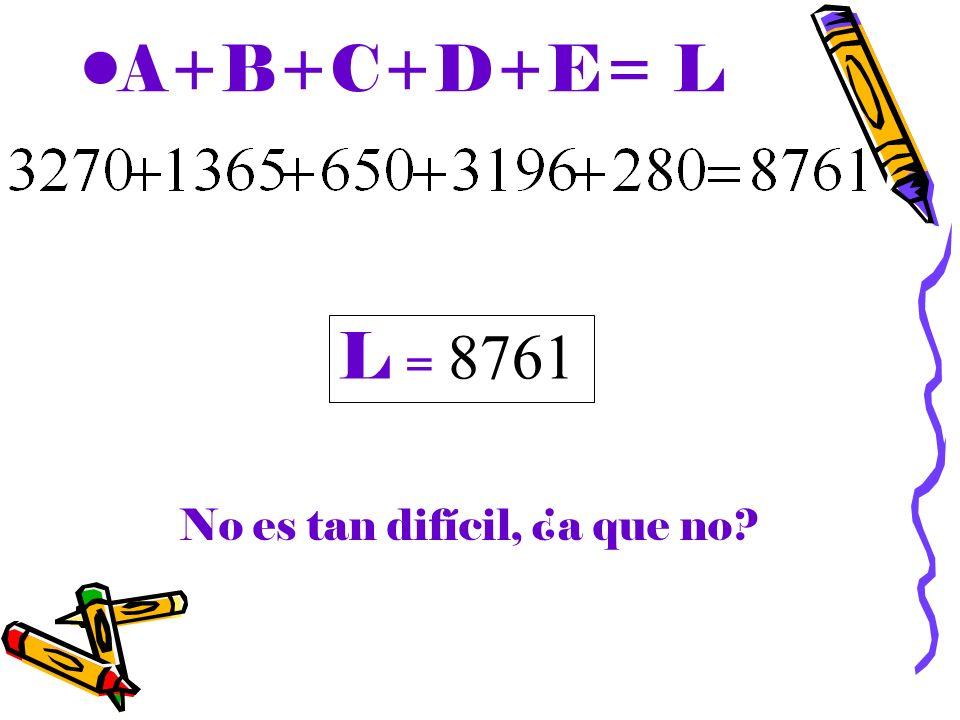 A+B+C+D+E= L L = 8761 No es tan difícil, ¿a que no?