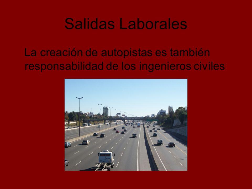 Salidas Laborales La creación de autopistas es también responsabilidad de los ingenieros civiles