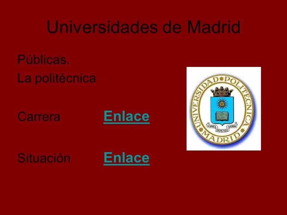 Universidades de Madrid Públicas. La politécnica Carrera Enlace Enlace Situación Enlace Enlace