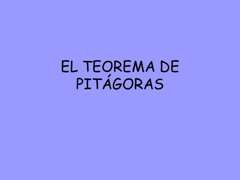 ¿CUÁL ES EL TEOREMA DE PITÁGORAS.