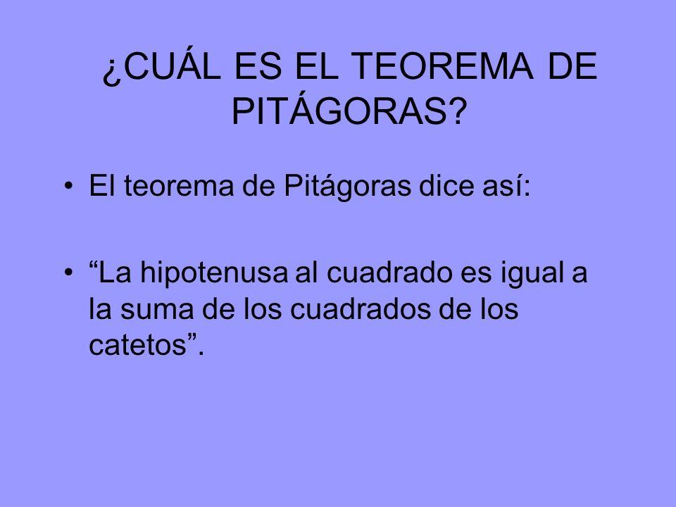 ¿CUÁL ES EL TEOREMA DE PITÁGORAS? El teorema de Pitágoras dice así: La hipotenusa al cuadrado es igual a la suma de los cuadrados de los catetos.