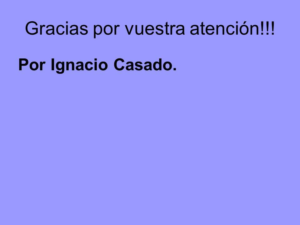 Gracias por vuestra atención!!! Por Ignacio Casado.