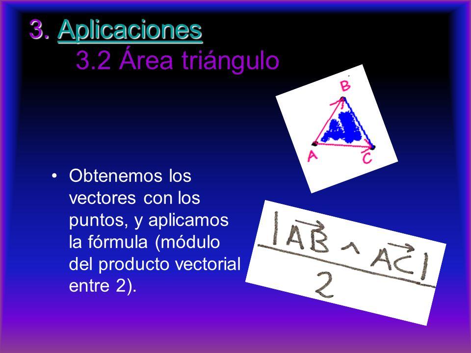 3. Aplicaciones 3. Aplicaciones 3.2 Área triánguloAplicaciones Obtenemos los vectores con los puntos, y aplicamos la fórmula (módulo del producto vect