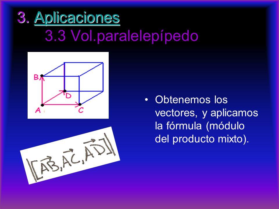 3. Aplicaciones 3. Aplicaciones 3.3 Vol.paralelepípedoAplicaciones Obtenemos los vectores, y aplicamos la fórmula (módulo del producto mixto).