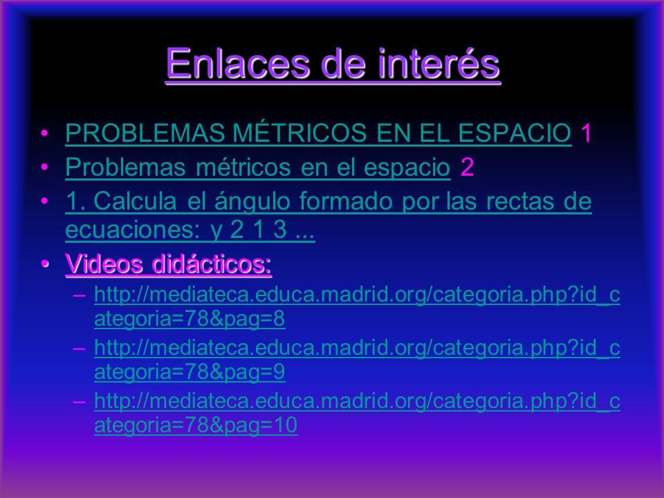 Enlaces de interés PROBLEMAS MÉTRICOS EN EL ESPACIO 1PROBLEMAS MÉTRICOS EN EL ESPACIO Problemas métricos en el espacio 2Problemas métricos en el espac