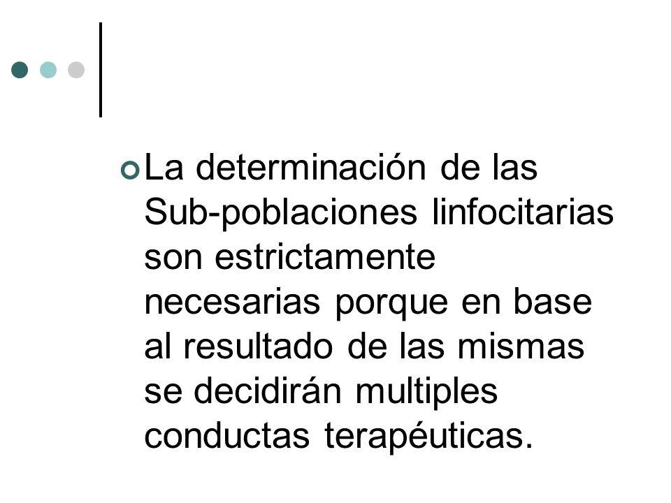 La determinación de las Sub-poblaciones linfocitarias son estrictamente necesarias porque en base al resultado de las mismas se decidirán multiples co