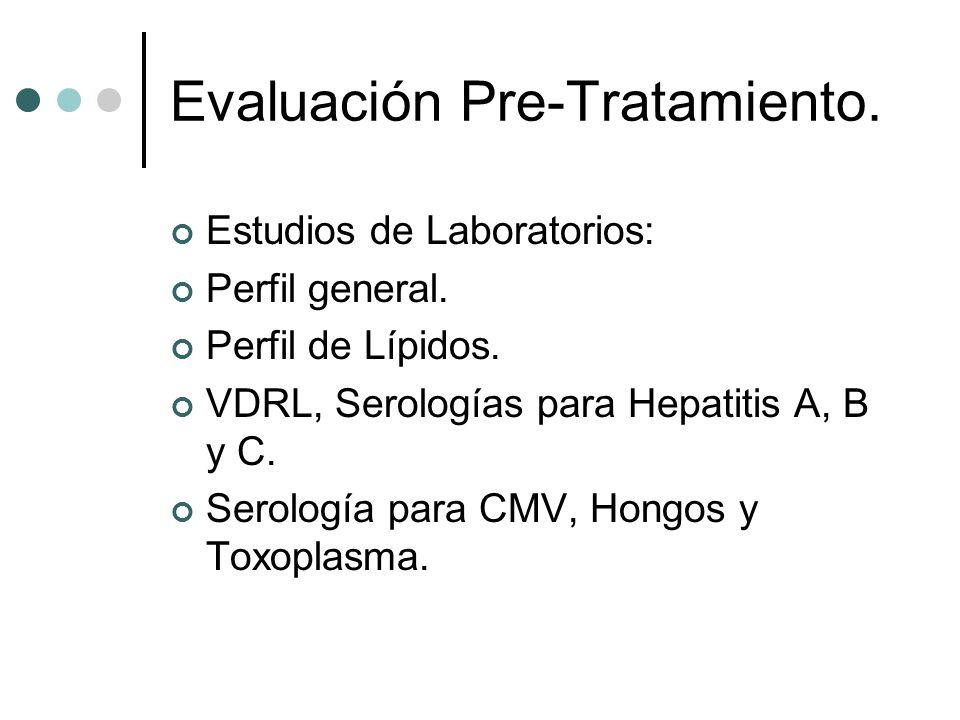 Evaluación Pre-Tratamiento. Estudios de Laboratorios: Perfil general. Perfil de Lípidos. VDRL, Serologías para Hepatitis A, B y C. Serología para CMV,