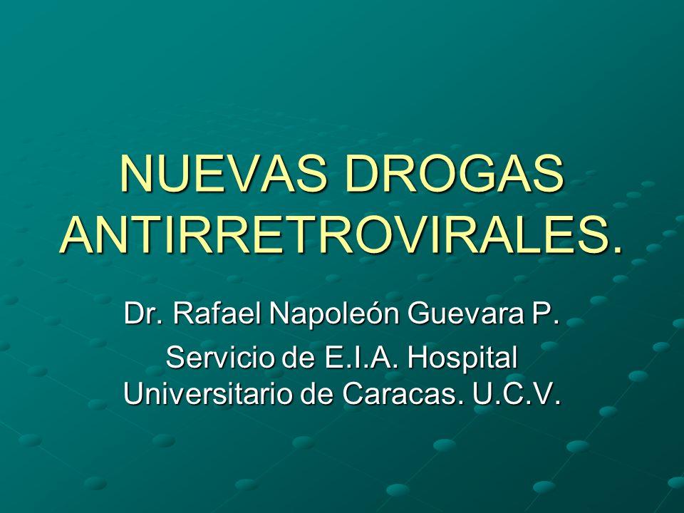 NUEVAS DROGAS ANTIRRETROVIRALES. Dr. Rafael Napoleón Guevara P. Servicio de E.I.A. Hospital Universitario de Caracas. U.C.V.