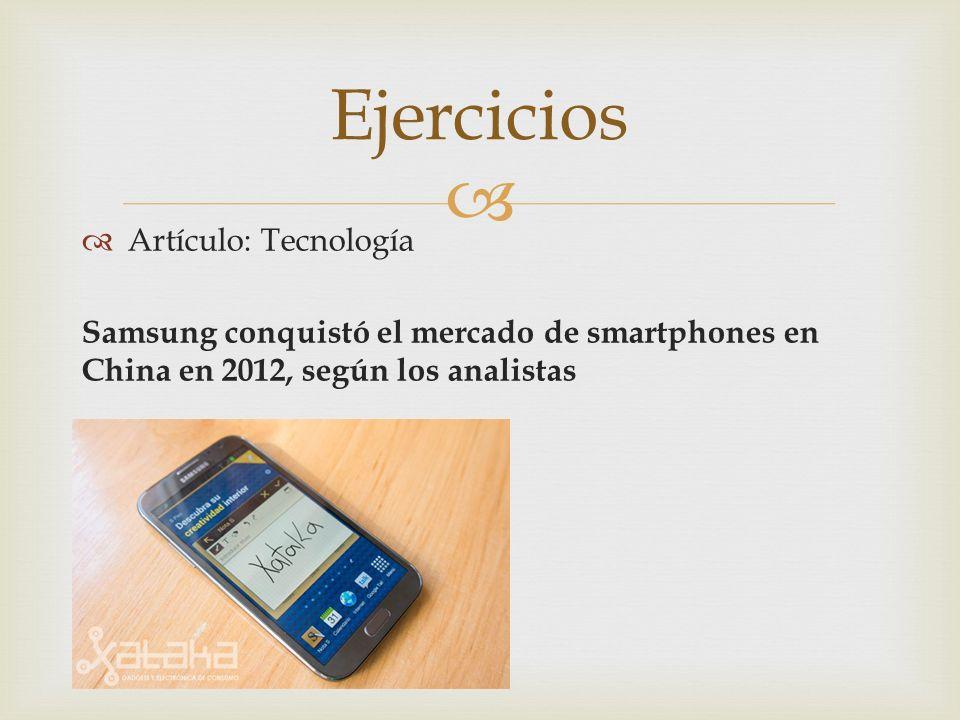Artículo: Tecnología Samsung conquistó el mercado de smartphones en China en 2012, según los analistas Ejercicios
