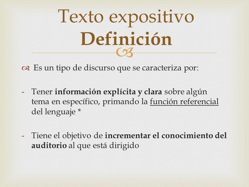 Es un tipo de discurso que se caracteriza por: -Tener información explícita y clara sobre algún tema en específico, primando la función referencial de