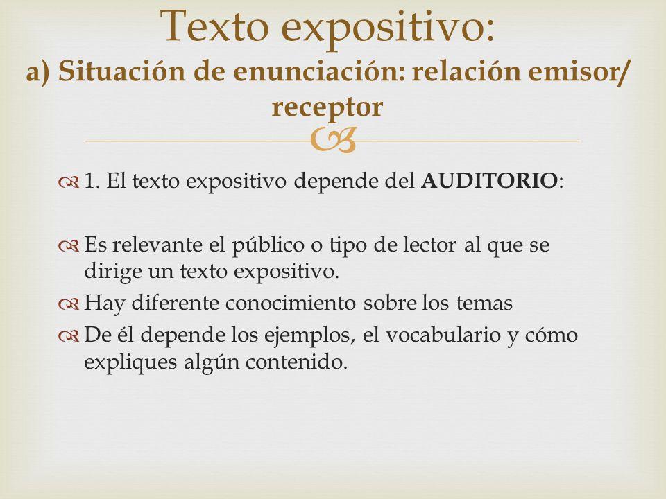 1. El texto expositivo depende del AUDITORIO : Es relevante el público o tipo de lector al que se dirige un texto expositivo. Hay diferente conocimien