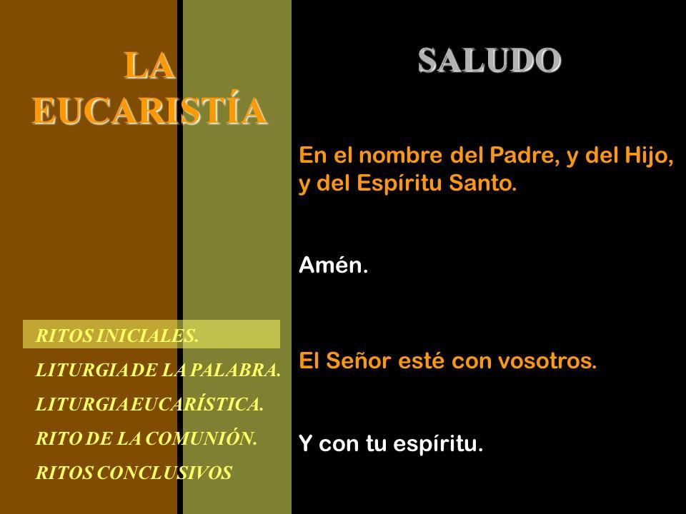 RITOS INICIALES. LITURGIA DE LA PALABRA. LITURGIA EUCARÍSTICA. RITO DE LA COMUNIÓN. RITOS CONCLUSIVOS LAEUCARISTÍA SALUDO El Señor esté con vosotros.