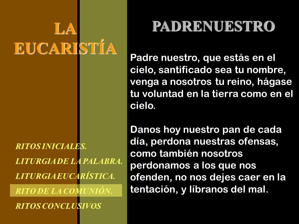 RITOS INICIALES. LITURGIA DE LA PALABRA. LITURGIA EUCARÍSTICA. RITO DE LA COMUNIÓN. RITOS CONCLUSIVOS LAEUCARISTÍA PADRENUESTRO Padre nuestro, que est