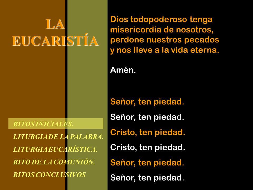 RITOS INICIALES. LITURGIA DE LA PALABRA. LITURGIA EUCARÍSTICA. RITO DE LA COMUNIÓN. RITOS CONCLUSIVOS LAEUCARISTÍA Dios todopoderoso tenga misericordi