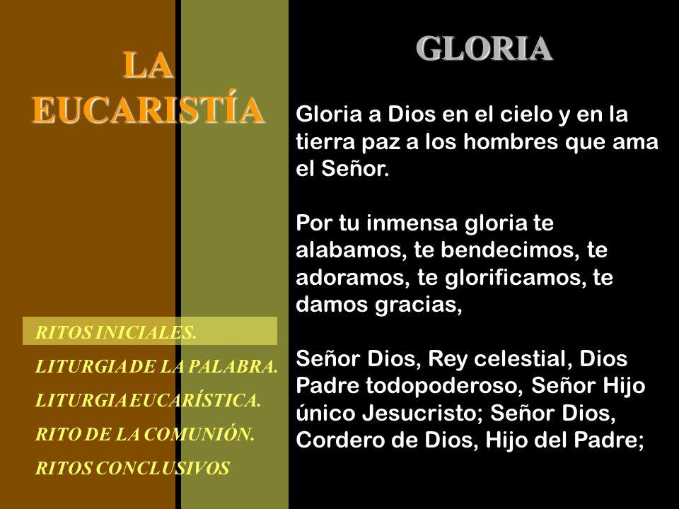 RITOS INICIALES. LITURGIA DE LA PALABRA. LITURGIA EUCARÍSTICA. RITO DE LA COMUNIÓN. RITOS CONCLUSIVOS LAEUCARISTÍA Gloria a Dios en el cielo y en la t