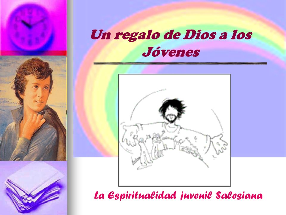 Un regalo de Dios a los Jóvenes La Espiritualidad juvenil Salesiana