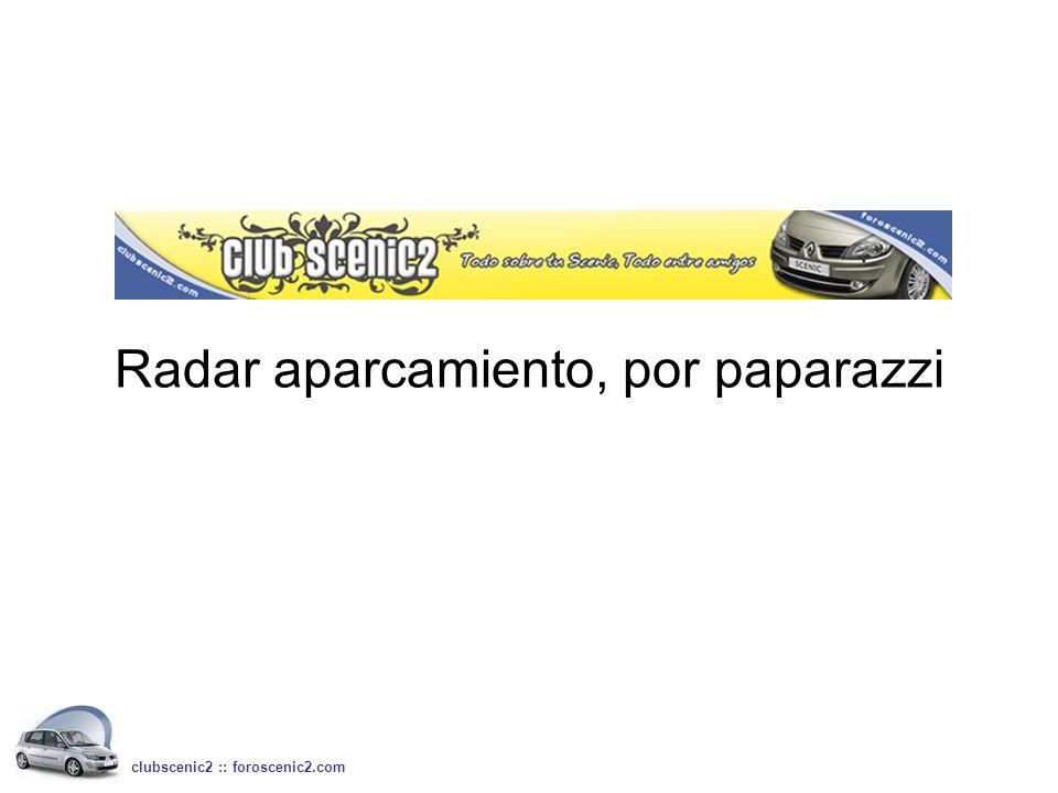 Radar aparcamiento, por paparazzi clubscenic2 :: foroscenic2.com