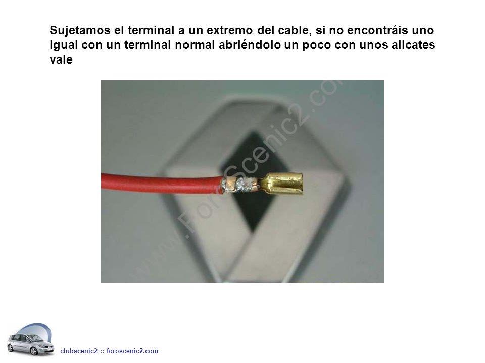 Sujetamos el terminal a un extremo del cable, si no encontráis uno igual con un terminal normal abriéndolo un poco con unos alicates vale clubscenic2 :: foroscenic2.com