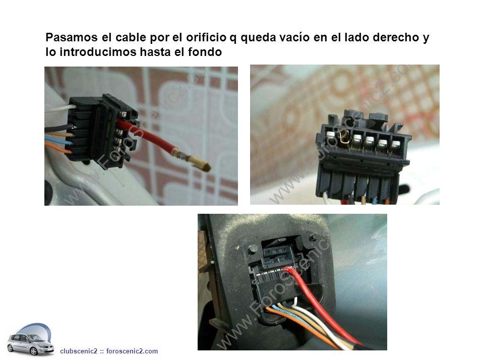 Pasamos el cable por el orificio q queda vacío en el lado derecho y lo introducimos hasta el fondo clubscenic2 :: foroscenic2.com