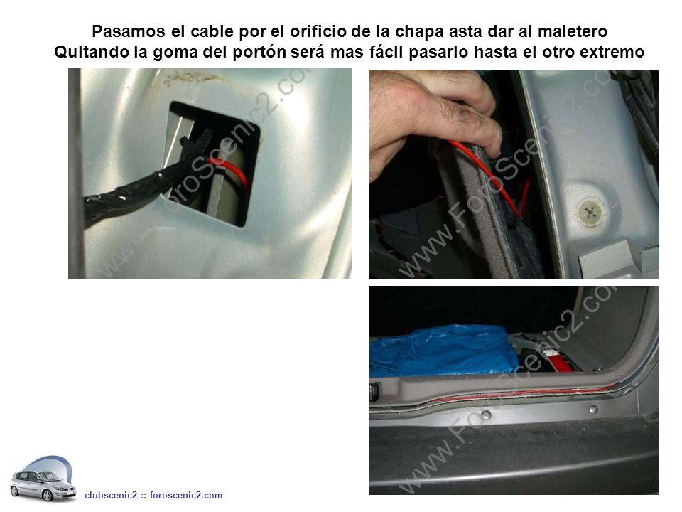 Pasamos el cable por el orificio de la chapa asta dar al maletero Quitando la goma del portón será mas fácil pasarlo hasta el otro extremo clubscenic2 :: foroscenic2.com