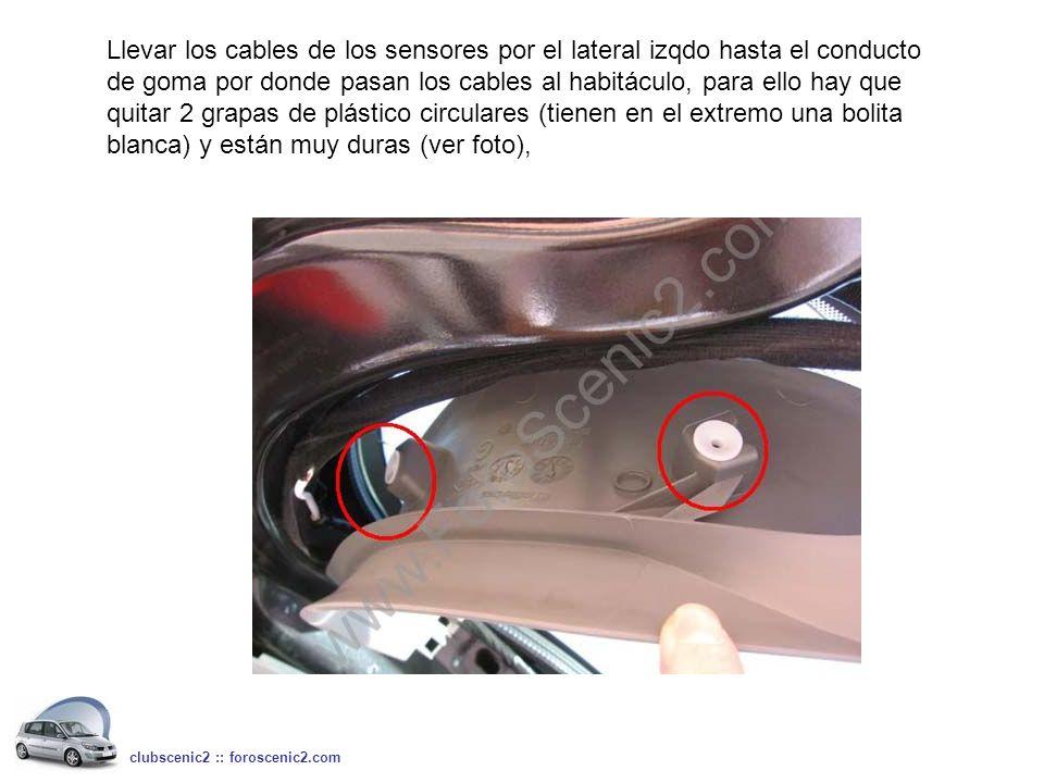 Llevar los cables de los sensores por el lateral izqdo hasta el conducto de goma por donde pasan los cables al habitáculo, para ello hay que quitar 2