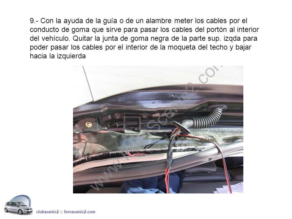 9.- Con la ayuda de la guía o de un alambre meter los cables por el conducto de goma que sirve para pasar los cables del portón al interior del vehícu