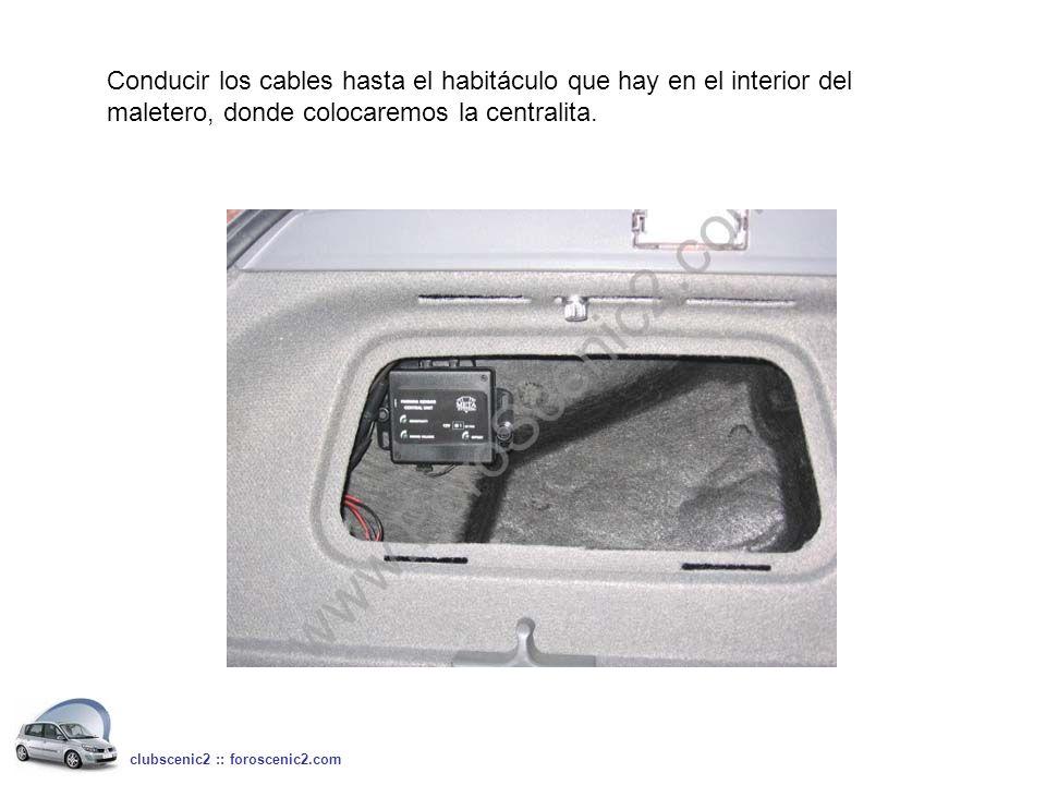 Conducir los cables hasta el habitáculo que hay en el interior del maletero, donde colocaremos la centralita. clubscenic2 :: foroscenic2.com