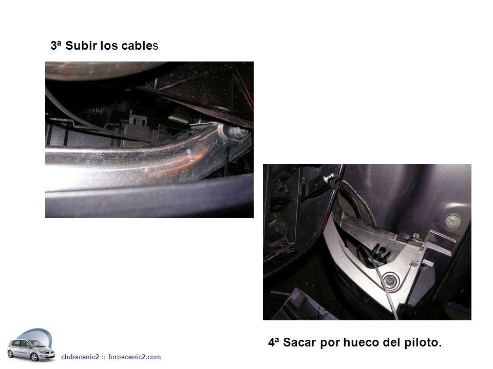 3ª Subir los cables clubscenic2 :: foroscenic2.com 4ª Sacar por hueco del piloto.