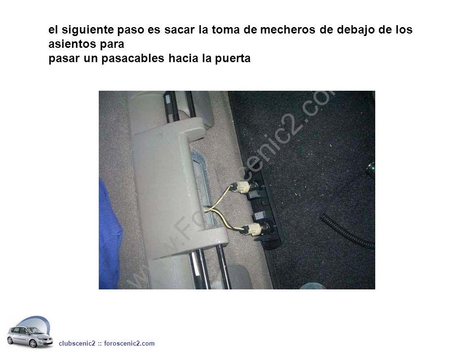 el siguiente paso es sacar la toma de mecheros de debajo de los asientos para pasar un pasacables hacia la puerta clubscenic2 :: foroscenic2.com