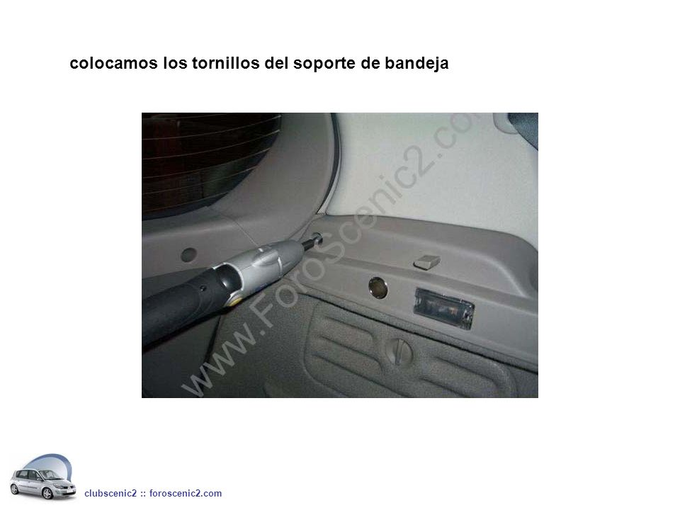 colocamos los tornillos del soporte de bandeja clubscenic2 :: foroscenic2.com