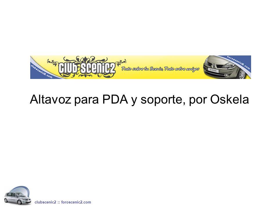 Altavoz para PDA y soporte, por Oskela clubscenic2 :: foroscenic2.com